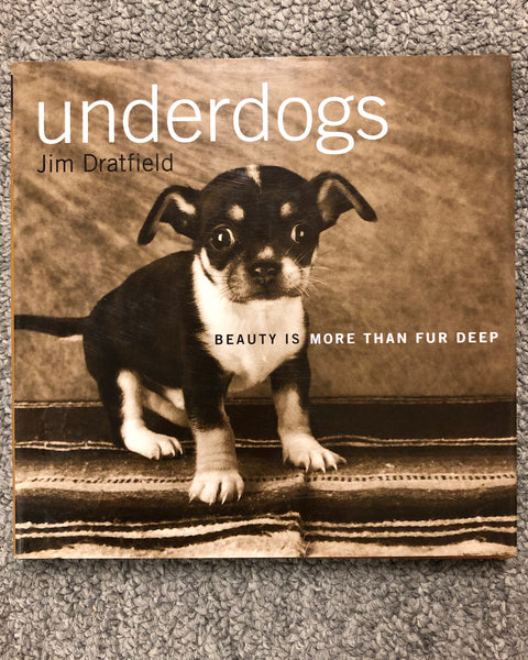 Underdogs: Beauty Is More Than Fur Deep by Jim Dratfield hardcover book