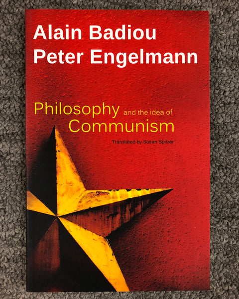 Philosophy and The Idea of Communism Alain Badiou in conversation with Peter Engelmann softcover book
