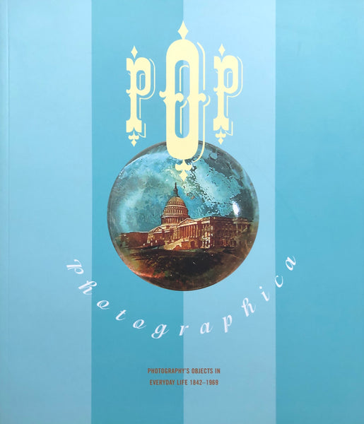 Pop Photographica: Photography's Objects In Everyday Life 1842-1969 By Daile Kaplan