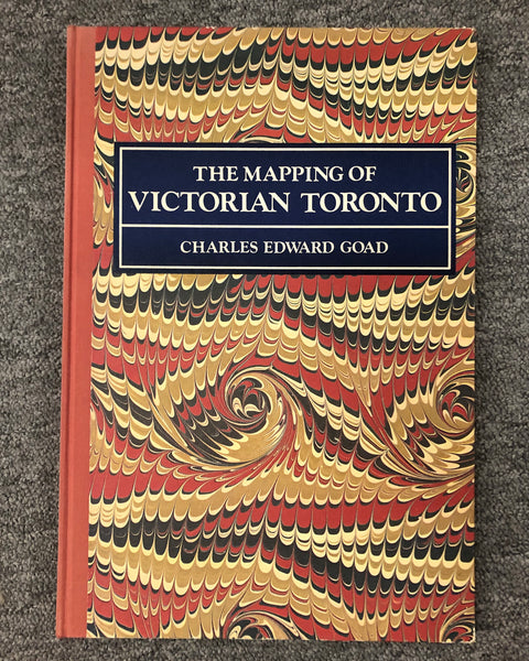 Book The Mapping Of Victorian Toronto The 1884 & 1890 Atlases Of Toronto In Comparative Rendition Charles Edward Goad.