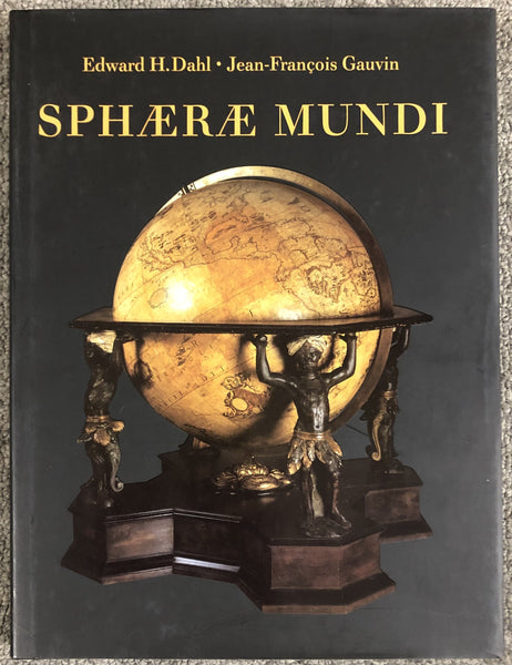 Sphaerae Mundi Early Globes at the Stewart Museum By Edward H. Dahl & Jean-Francois Gauvin