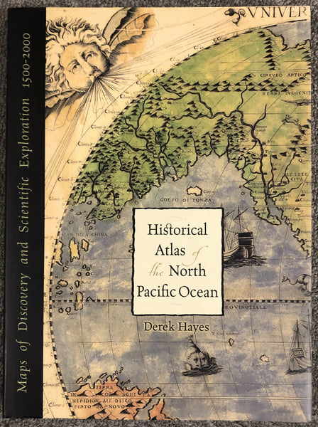 Historical Atlas of the North Pacific Ocean Maps of Discovery and Scientific Exploration 1500-2000 By Derek Hayes