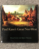 Paul Kane's Great Nor-West By Diane Eaton & Sheila Urbanek