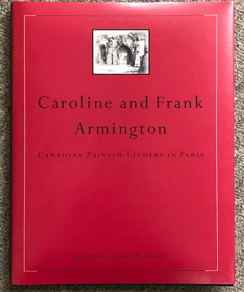 Caroline and Frank Armington: Canadian Painter-Etchers in Paris by Janet Braide and Nancy Parke-Taylor