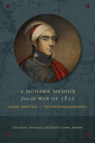 A Mohawk Memoir from the War of 1812:  John Norton - Teyoninhokarawen