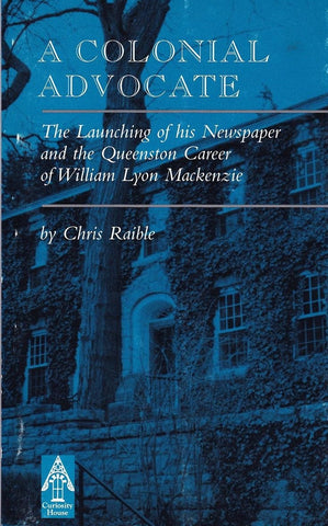 A Colonial Advocate: The Launching of his Newspaper and the Queenston Career of William Lyon Mackenzie