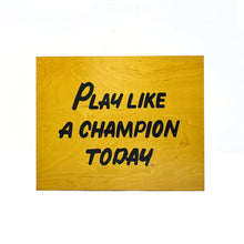 Load image into Gallery viewer, Play Like A Champion Today Wall Sign