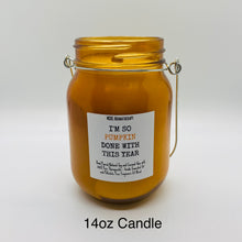 "Load image into Gallery viewer, ""I'M SO PUMPKIN DONE WITH THIS YEAR"" Candle"
