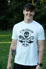 """If The Oceans Die, We Die"". Limited Edition Unisex T-Shirt in White"
