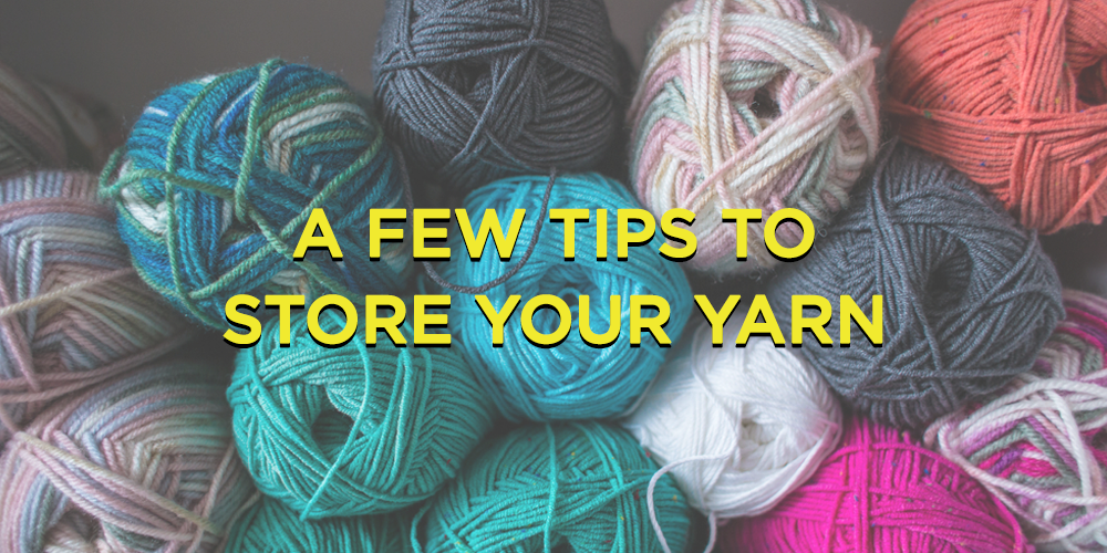 A Few Tips to Store Your Yarn