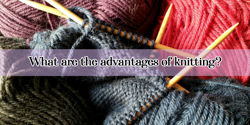 What are the advantages of knitting
