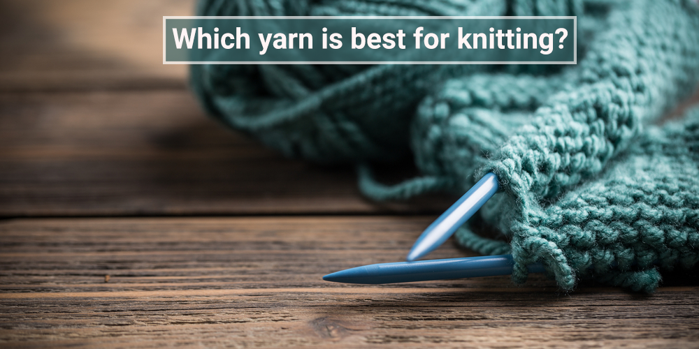 Which yarn is best for knitting?