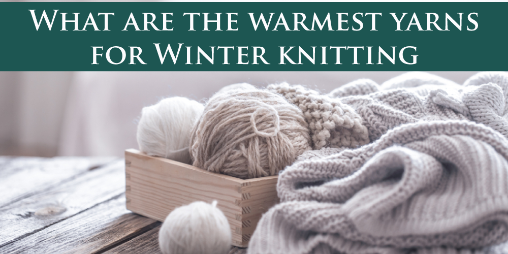 What Are the Warmest Yarns for Winter Knitting