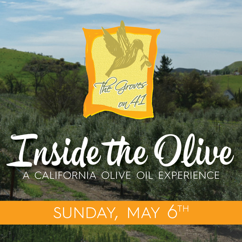 Inside the Olive:           A California Olive Oil Experience  Sunday May 6 ~ 10a to 1p