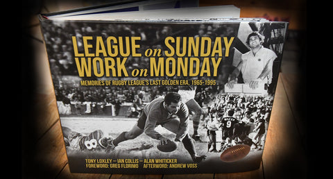 "Rugby League Book - ""League On Sunday - Work On Monday, Memories of Rugby League's Last Golden Era 1965-1995"""
