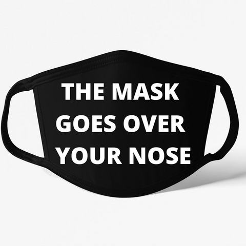 The Mask Goes Over Your Nose Mask