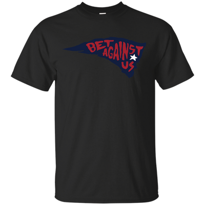 Patriots Bet Against Us Shirt - NINONINE