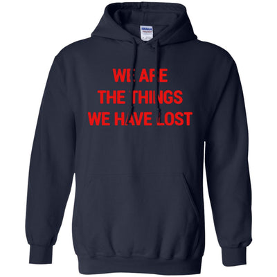 We Are The Things We Have Lost Hoodie - NINONINE