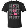 Her Fight is My Fight Breast Cancer Shirt - NINONINE