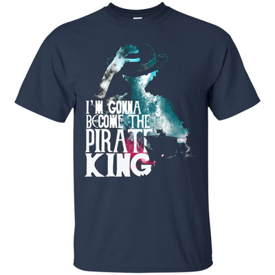 I Am Gonna Become The Pirate King Luffy One Piece Shirt - NINONINE