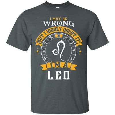 I May Be Wrong But I Highly Doubt It I'm A Leo Shirt - NINONINE