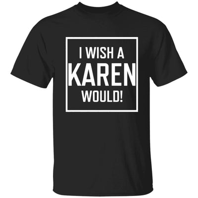 I Wish A Karen Would Shirt Dark - Black - NINONINE