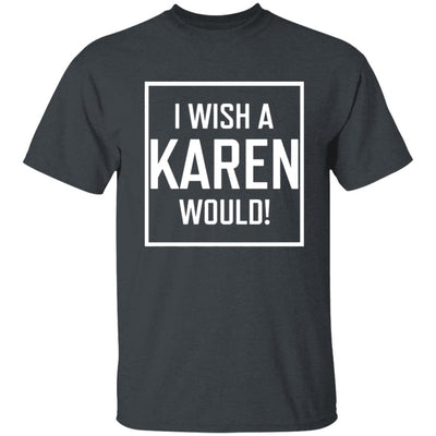 I Wish A Karen Would Shirt Dark - Dark Heather - NINONINE