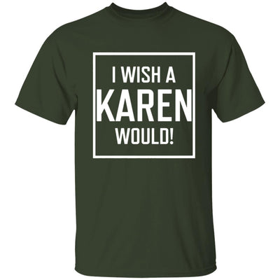 I Wish A Karen Would Shirt Dark - Forest - NINONINE