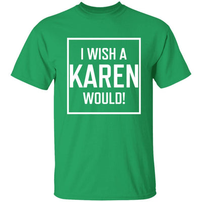 I Wish A Karen Would Shirt Dark - Irish Green - NINONINE