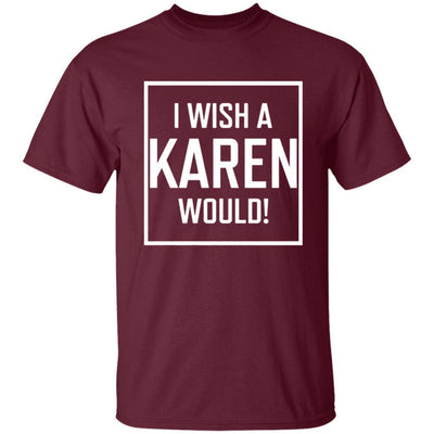 I Wish A Karen Would Shirt Dark - Maroon - NINONINE