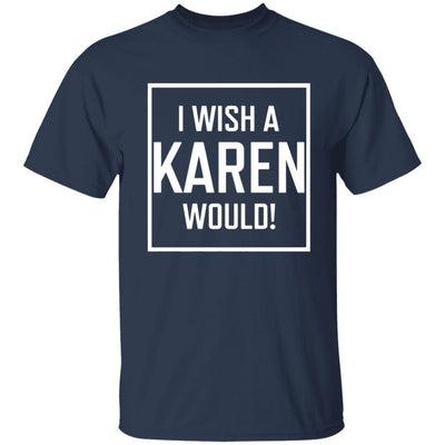 I Wish A Karen Would Shirt Dark - Navy - NINONINE