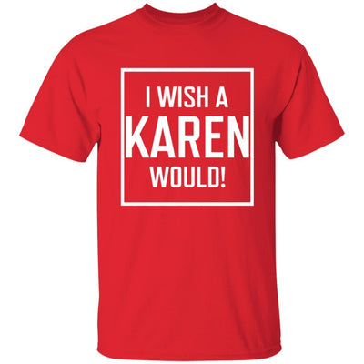I Wish A Karen Would Shirt Dark - Red - NINONINE