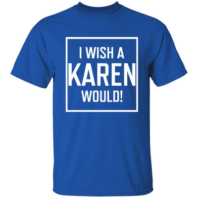I Wish A Karen Would Shirt Dark - Royal - NINONINE