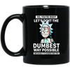 No You're Right Let's Do It The Dumbest Way Possible Rick And Morty Mug - Black - Worldwide Shipping - NINONINE