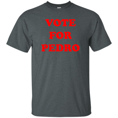 Vote For Pedro Shirt - NINONINE