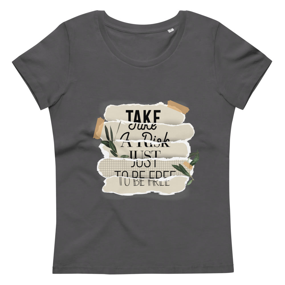Women's fitted eco tee Just take a risk