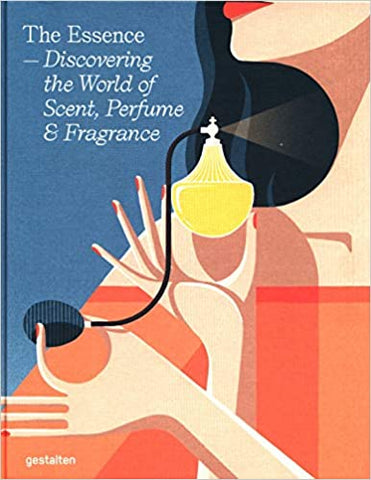 The Essence – Discovering the World of Scent, Perfume & Fragrance (Hardcover)