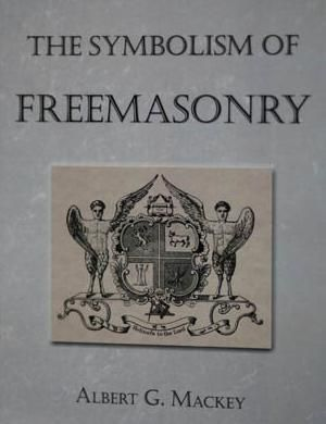 The Symbolism of Freemasonry by Albert G. Mackey