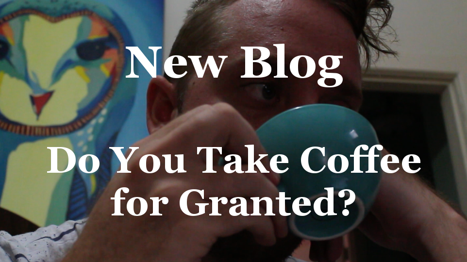 Do You Take Coffee for Granted?