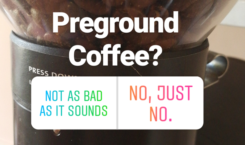 Is Preground coffee really that bad?
