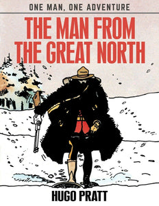 Hugo Pratt: The Man From The Great North HC (One Man One Adventure #1)