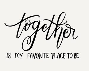 Together is my favorite place to be Print Kmoe Design Co.