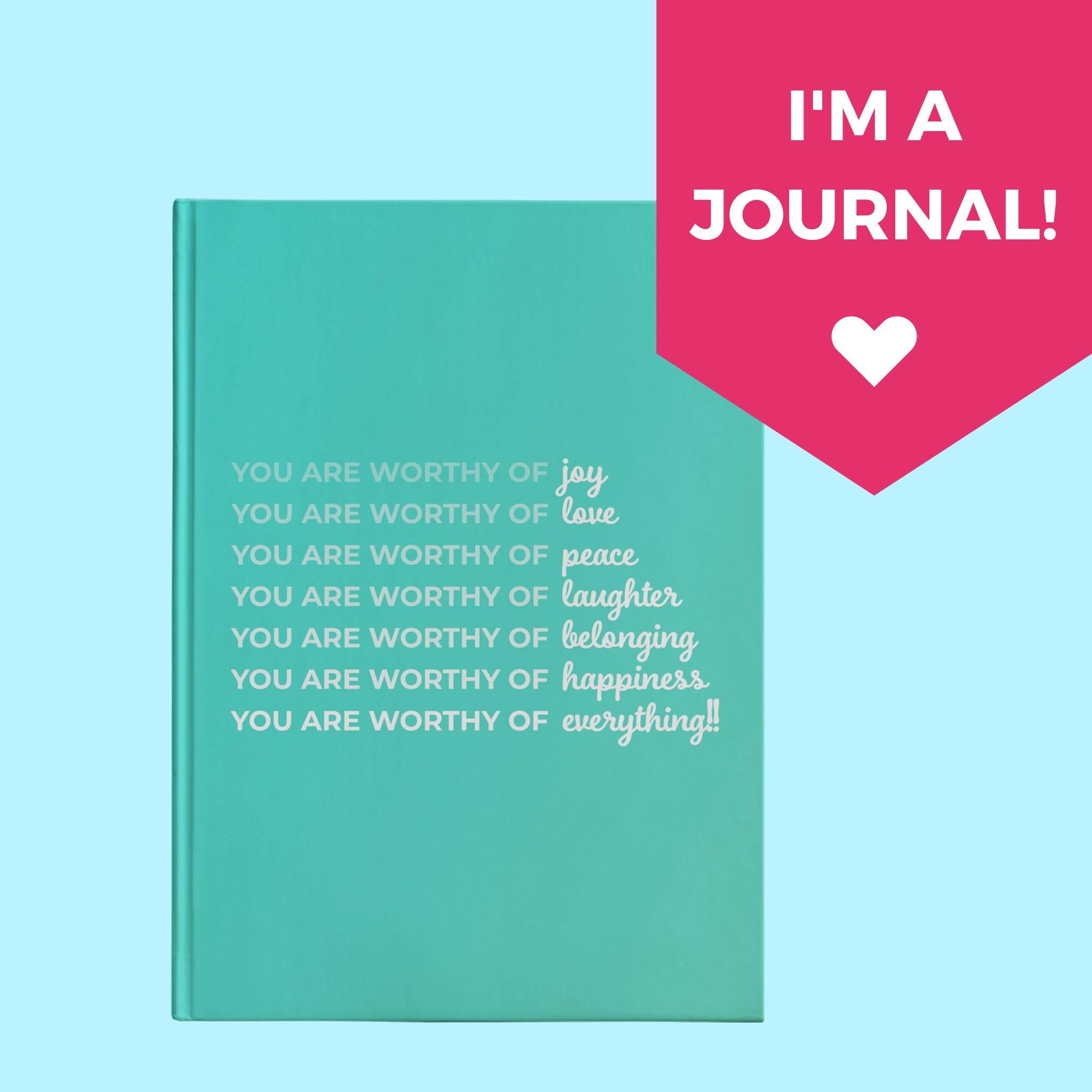 You Are Worthy of.... Everything. The Hardcover Journal You NEED | Great Gift Idea