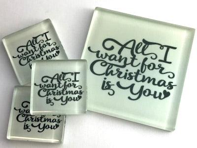 All I Want For Christmas -  2.5cm Glass Tiles
