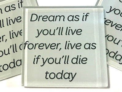 Dream As If You'll Live Forever (White) - Glass Quote Tile (HM)