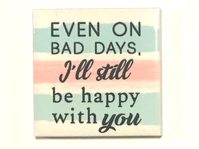 'Even On Bad Days' Ceramic Quote Tile (HM)