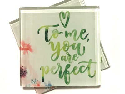 To Me You Are Perfect - Glass Quote Tile