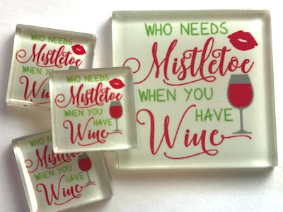 'Who Needs Mistletoe When You Have Wine' Glass Tile