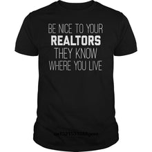 Load image into Gallery viewer, Be nice to your REALTORS they know where you live t-shirt