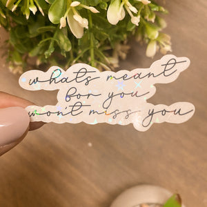 HOLOGRAPHIC Whats Meant for You Sticker